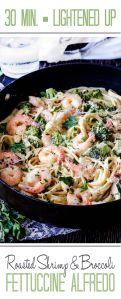 30 Minute Roasted Shrimp and Broccoli Fettuccine Alfredo